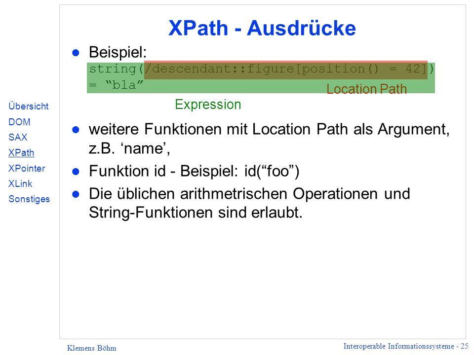 XPath - Ausdrücke Beispiel: string(/descendant::figure[position() = 42]) = bla weitere Funktionen mit Location Path als Argument, z.B. 'name',